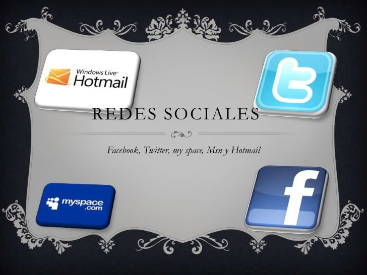 REDES SOCIALES Facebook, Twitter, my space, Msn y Hotmail