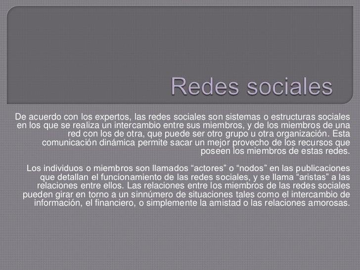 De acuerdo con los expertos, las redes sociales son sistemas o estructuras socialesen los que se realiza un intercambio en...