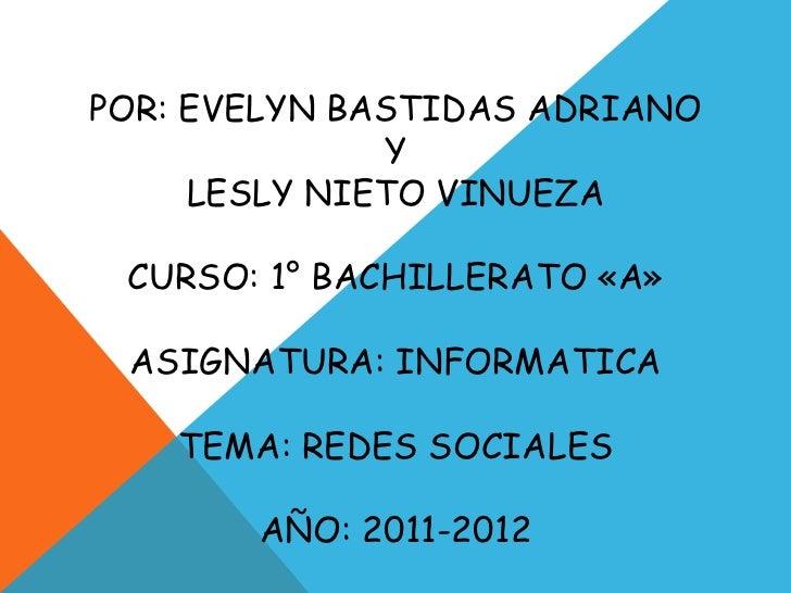 POR: EVELYN BASTIDAS ADRIANO              Y     LESLY NIETO VINUEZA CURSO: 1° BACHILLERATO «A» ASIGNATURA: INFORMATICA    ...