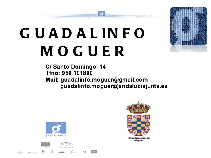 GUADALINFO MOGUER C/ Santo Domingo, 14 Tfno: 959 101890 Mail:  [email_address] [email_address]