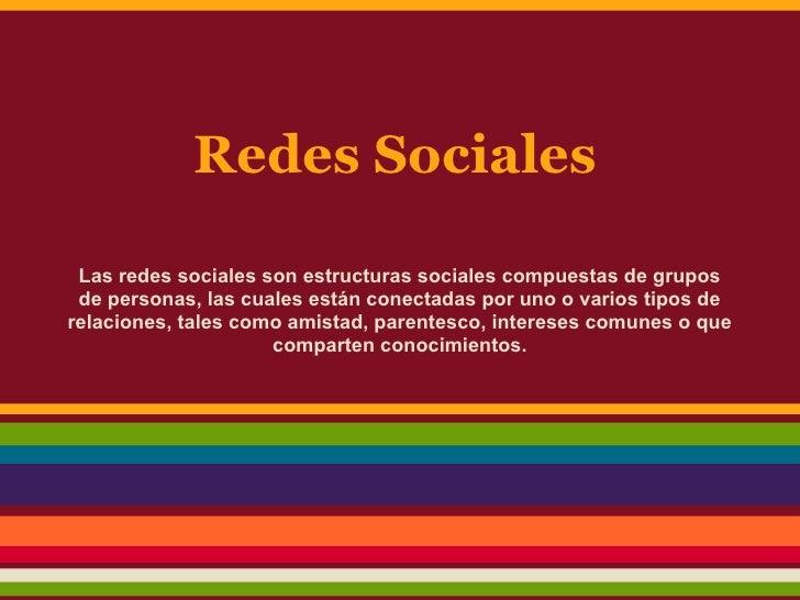 Redes Sociales Las redes sociales son estructuras sociales compuestas de grupos de personas, las cuales están conectadas p...
