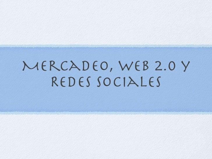 Mercadeo, web 2.0 y  Redes Sociales