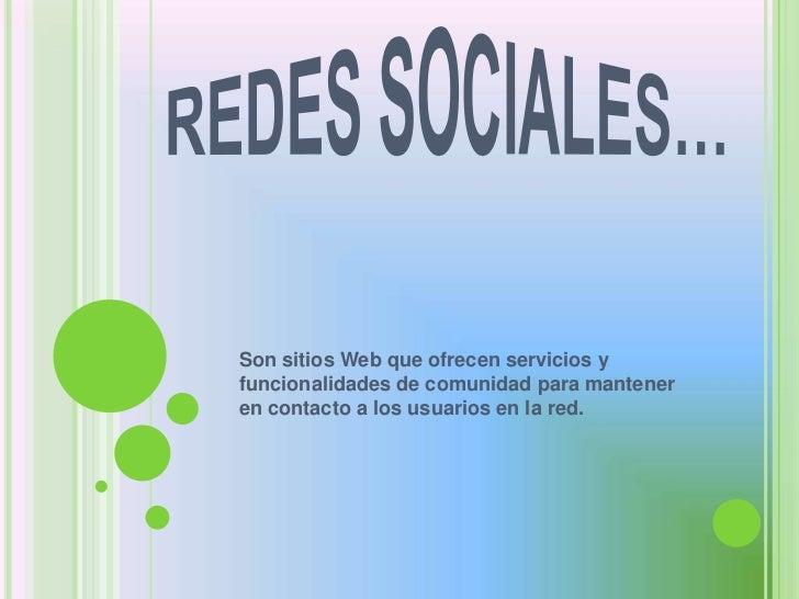 Son sitios Web que ofrecen servicios yfuncionalidades de comunidad para manteneren contacto a los usuarios en la red.