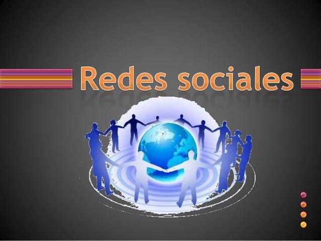 • Las redes sociales son estructuras virtuales  que permiten la interacción social entre  diferentes tipos de grupos que p...
