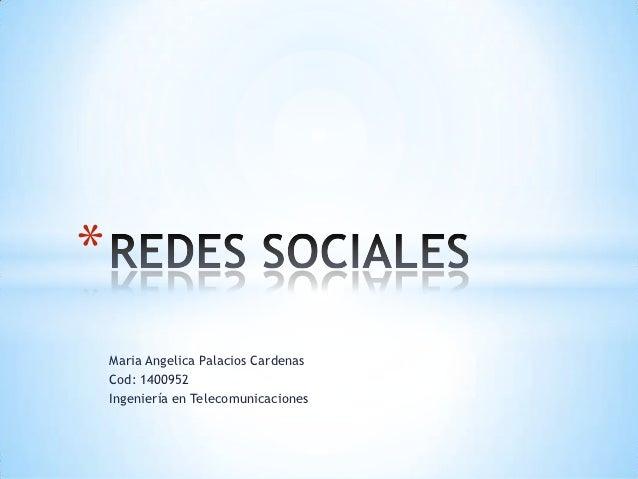 *    Maria Angelica Palacios Cardenas    Cod: 1400952    Ingeniería en Telecomunicaciones