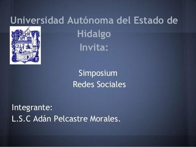Universidad Autónoma del Estado de              Hidalgo              Invita:                 Simposium                Rede...