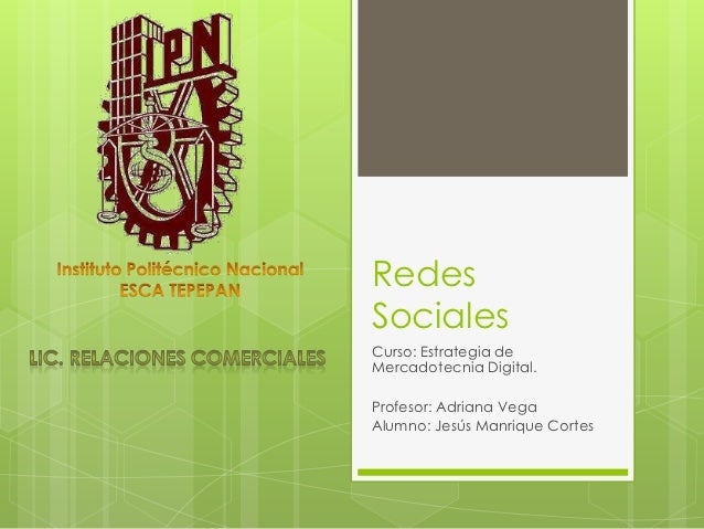 RedesSocialesCurso: Estrategia deMercadotecnia Digital.Profesor: Adriana VegaAlumno: Jesús Manrique Cortes