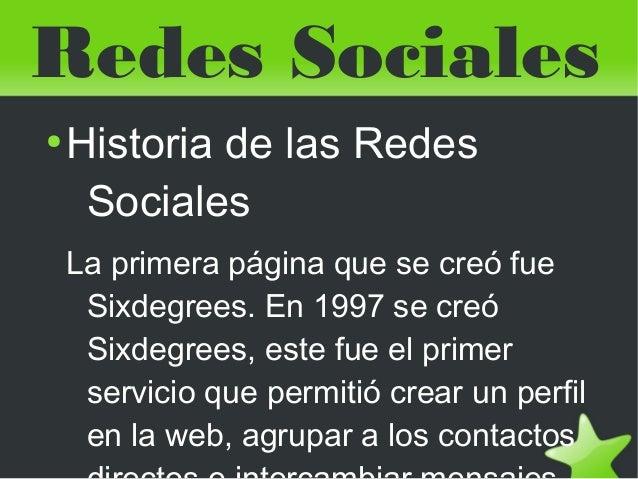 Redes Sociales    ●        Historia de las Redes         Sociales        La primera página que se creó fue         Sixdegr...
