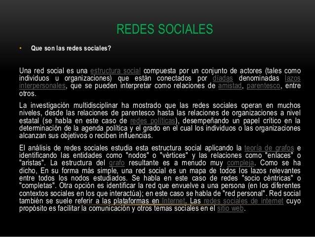 REDES SOCIALES•   Que son las redes sociales?Una red social es una estructura social compuesta por un conjunto de actores ...