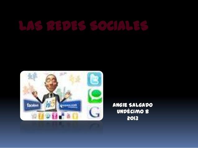 LAS REDES SOCIALES             Angie Salgado              Undécimo B                  2013