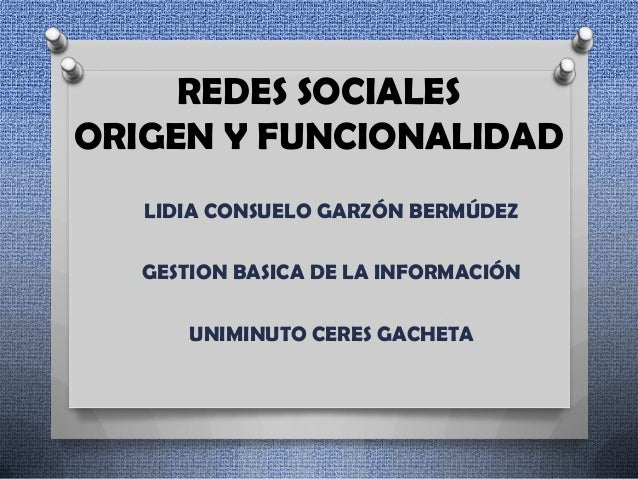 REDES SOCIALESORIGEN Y FUNCIONALIDAD   LIDIA CONSUELO GARZÓN BERMÚDEZ   GESTION BASICA DE LA INFORMACIÓN      UNIMINUTO CE...