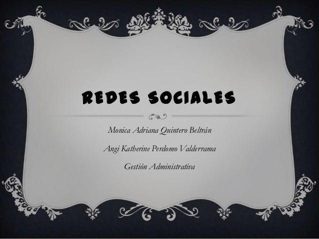 REDES SOCIALES Monica Adriana Quintero Beltrán Angi Katherine Perdomo Valderrama Gestión Administrativa