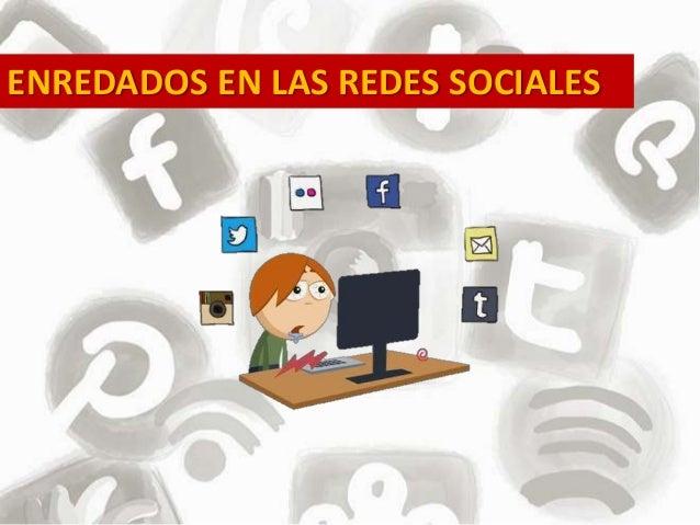 Enredados en las Redes Sociales