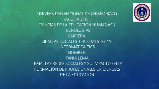 UNIVERSIDAD NACIONAL DE CHIMBORAZO FACULTAD DE : CIENCIAS DE LA EDUCACIÓN HUMANAS Y TECNOLOGÍAS CARRERA: CIENCIAS SOCIALES...