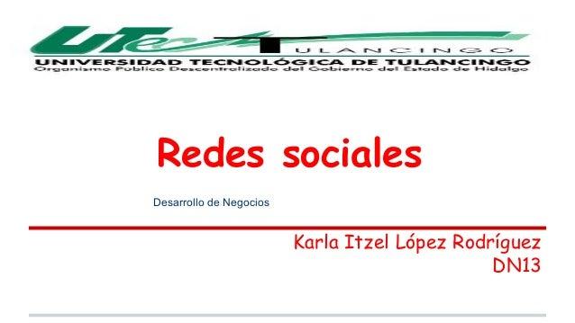 Redes sociales  Karla Itzel López Rodríguez  DN13  Desarrollo de Negocios