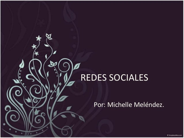 REDES SOCIALES Por: Michelle Meléndez.