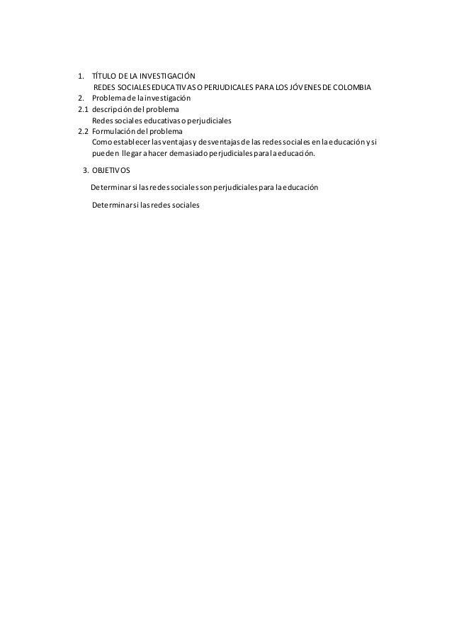 1. TÍTULO DE LA INVESTIGACIÓN REDES SOCIALESEDUCATIVASOPERJUDICALES PARA LOS JÓVENESDE COLOMBIA 2. Problemade lainvestigac...