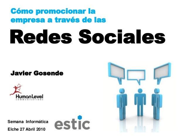 Cómo promocionar la empresa a través de lasRedes Sociales Javier GosendeSemana InformáticaElche 27 Abril 2010