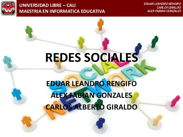 UNIVERSIDAD LIBRE – CALI MAESTRIA EN INFORMATICA EDUCATIVA EDUAR LEANDRO RENGIFO CARLOS GIRALDO ALEX FABIAN GONZALES UNIVE...
