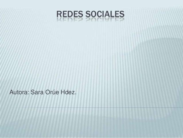 REDES SOCIALESAutora: Sara Orúe Hdez.