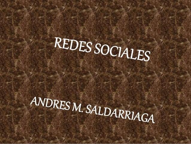 REDES SOCIALES ANDRES M. SALDARRIAGA<br />