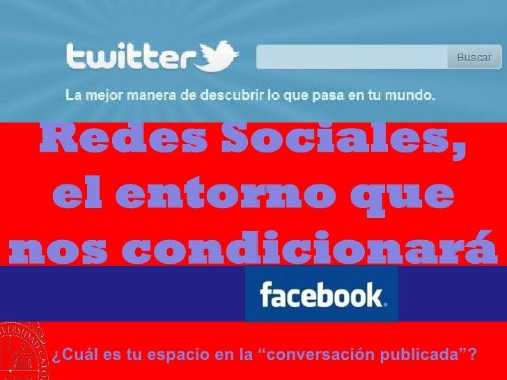 """Redes Sociales,  el entorno que nos condicionará   ¿Cuál es tu espacio en la """"conversación publicada""""?"""