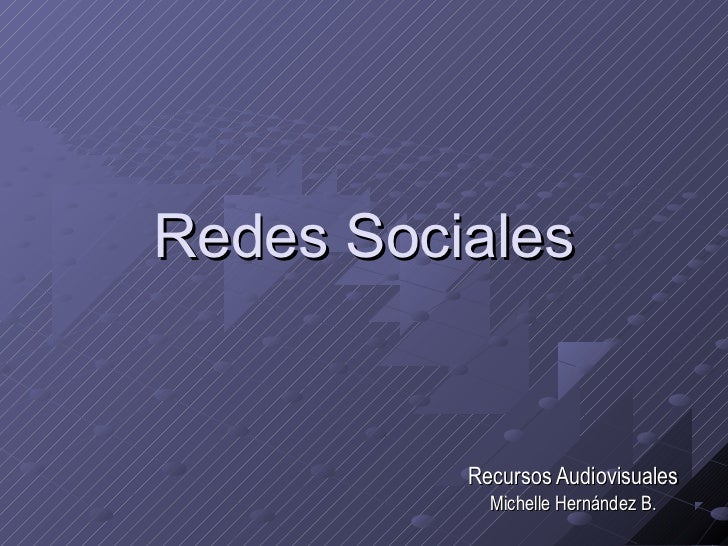 Redes Sociales          Recursos Audiovisuales            Michelle Hernández B.