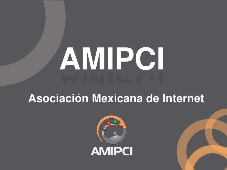 AMIPCI<br />Asociación Mexicana de Internet<br />
