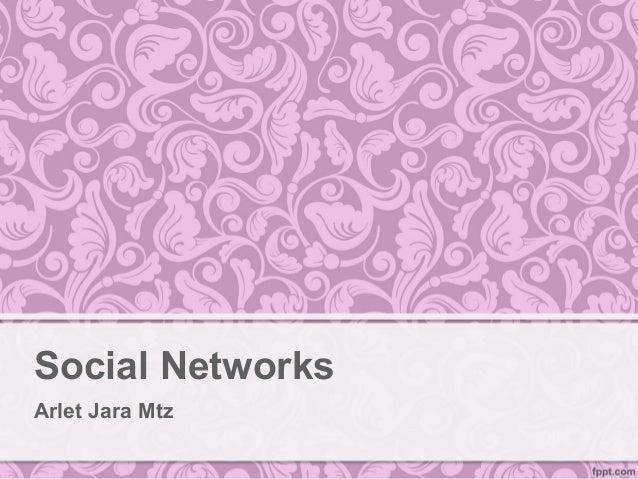 Social Networks Arlet Jara Mtz