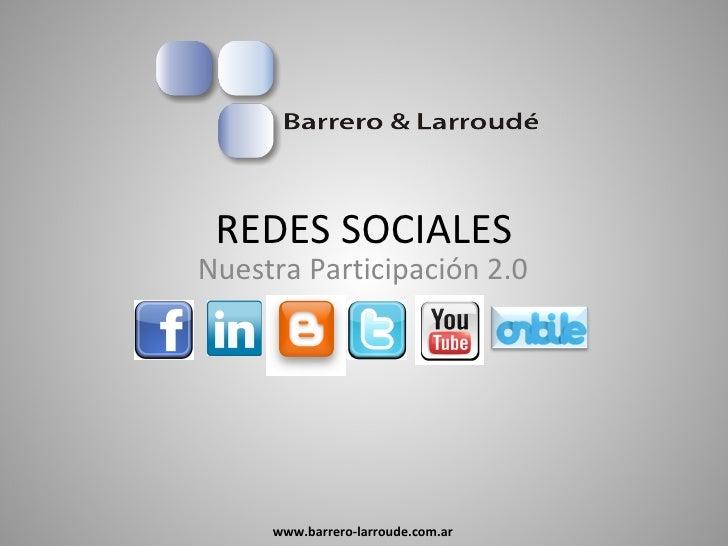 REDES SOCIALES Nuestra Participación 2.0 www.barrero-larroude.com.ar