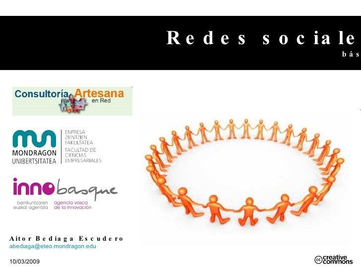 Redes sociales básico Aitor Bediaga Escudero [email_address]   10/03/2009