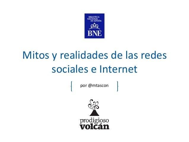 Mitos y realidades de las redessociales e Internetpor @mtascon