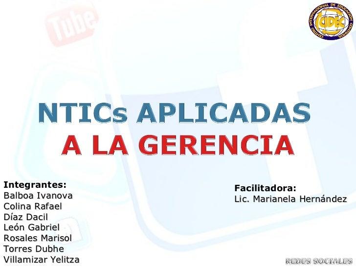 Integrantes:         Facilitadora:Balboa Ivanova       Lic. Marianela HernándezColina RafaelDíaz DacilLeón GabrielRosales ...