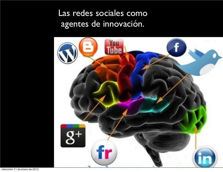Las redes sociales como                                 agentes de innovación.miércoles 11 de enero de 2012