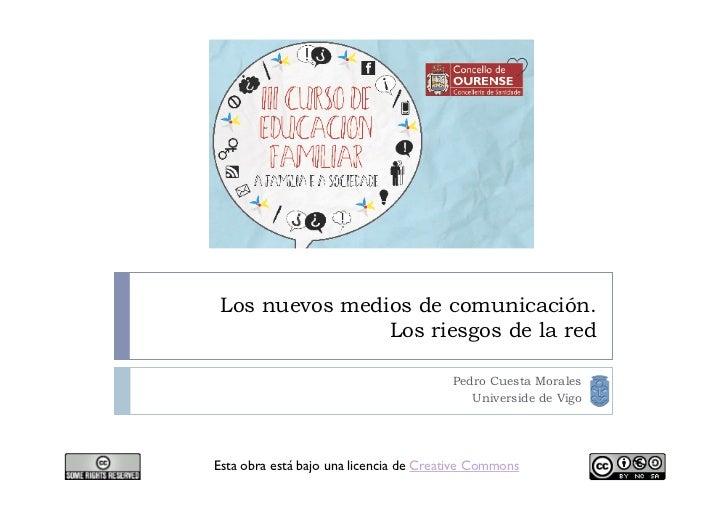Los nuevos medios de comunicación.                Los riesgos de la red                                        Pedro Cuest...