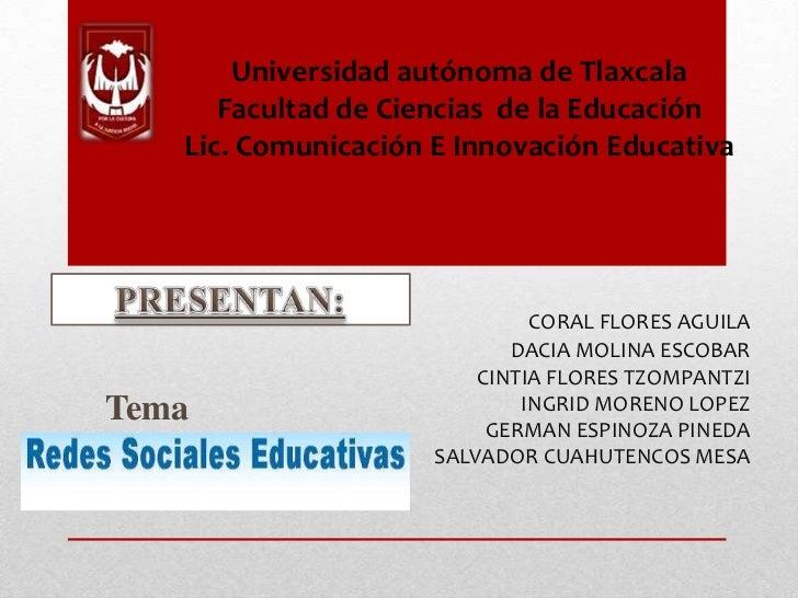 Universidad autónoma de Tlaxcala<br />Facultad de Ciencias  de la Educación<br />Lic. Comunicación E Innovación Educativa<...