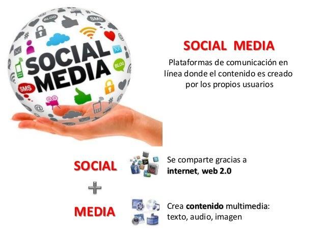 SOCIAL MEDIAPlataformas de comunicación enlínea donde el contenido es creadopor los propios usuariosSOCIALMEDIASe comparte...