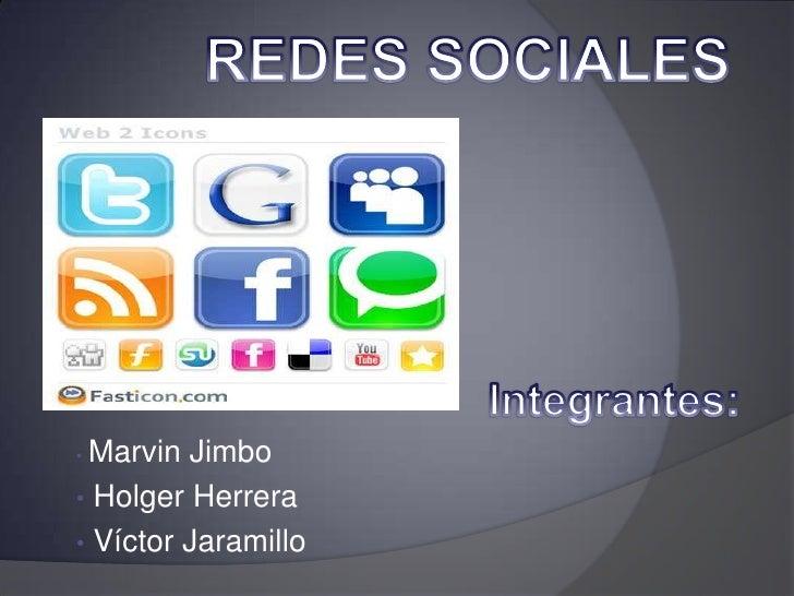 REDES SOCIALES<br />Integrantes:<br /><ul><li>Marvin Jimbo