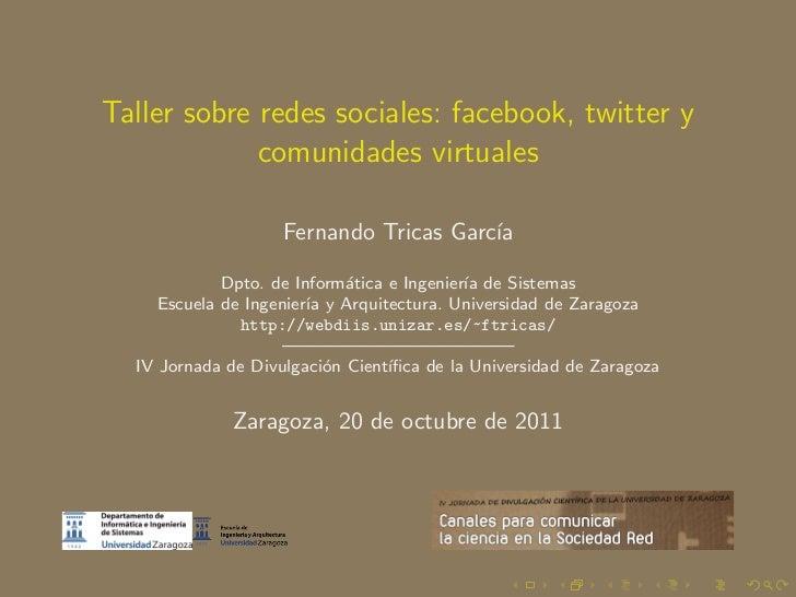 Taller sobre redes sociales: facebook, twitter y             comunidades virtuales                    Fernando Tricas Garc...
