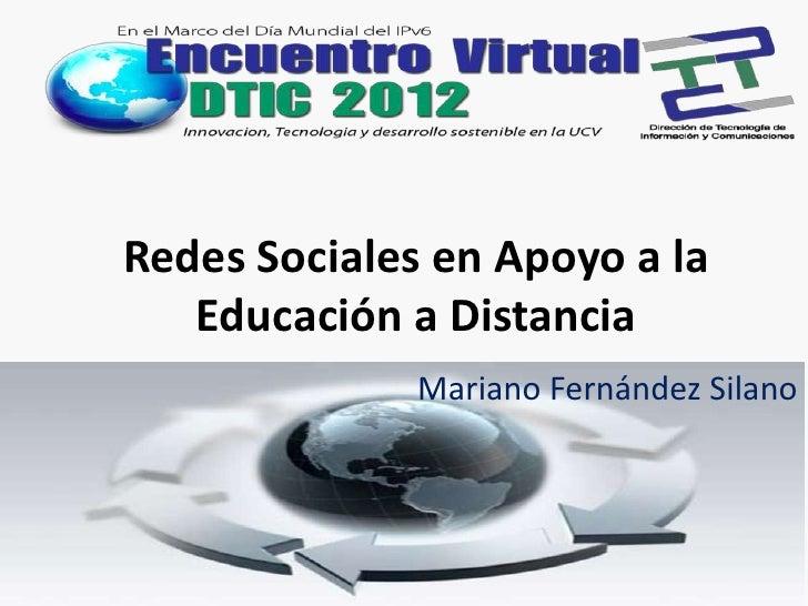 Redes Sociales en Apoyo a la   Educación a Distancia              Mariano Fernández Silano