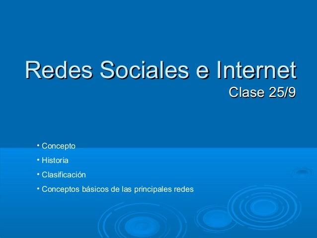 Redes Sociales e InternetRedes Sociales e Internet Clase 25/9Clase 25/9 • Concepto • Historia • Clasificación • Conceptos ...