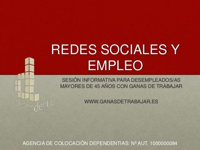 REDES SOCIALES Y EMPLEO SESIÓN INFORMATIVA PARA DESEMPLEADOS/AS MAYORES DE 45 AÑOS CON GANAS DE TRABAJAR WWW.GANASDETRABAJ...