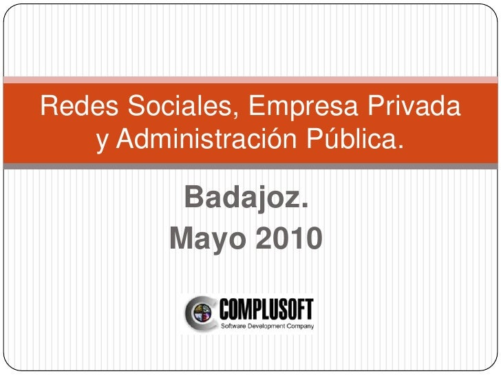 Redes Sociales, Empresa Privada   y Administración Pública.          Badajoz.         Mayo 2010