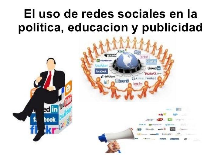 El uso de redes sociales en lapolitica, educacion y publicidad