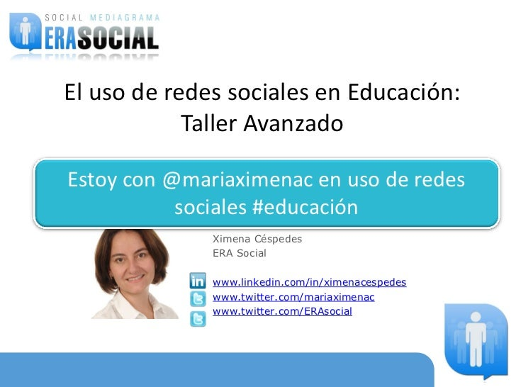 El uso de redes sociales en Educación:            Taller AvanzadoEstoy con @mariaximenac en uso de redes           sociale...