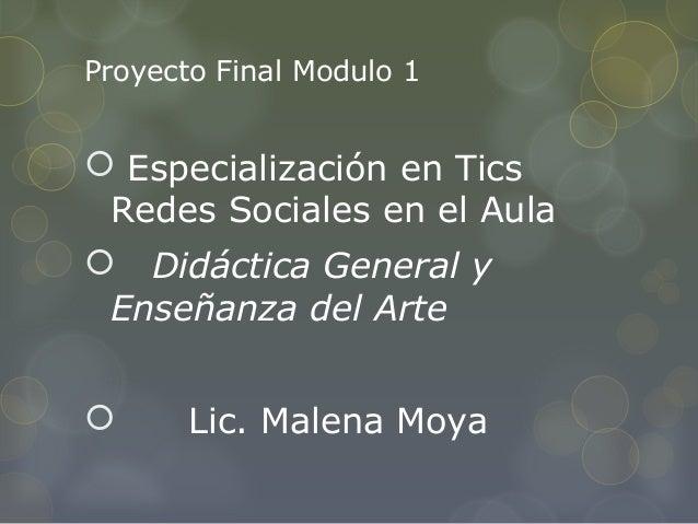 Proyecto Final Modulo 1 Especialización en TicsRedes Sociales en el Aula Didáctica General yEnseñanza del Arte Lic. Mal...