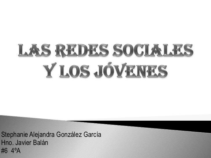 Stephanie Alejandra González GarcíaHno. Javier Balán#6 4ºA