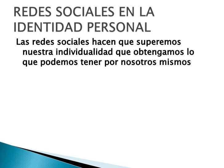 Las redes sociales hacen que superemos nuestra individualidad que obtengamos lo que podemos tener por nosotros mismos