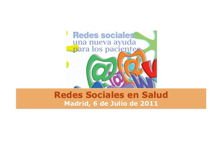 Redes Sociales en Salud  Madrid, 6 de Julio de 2011