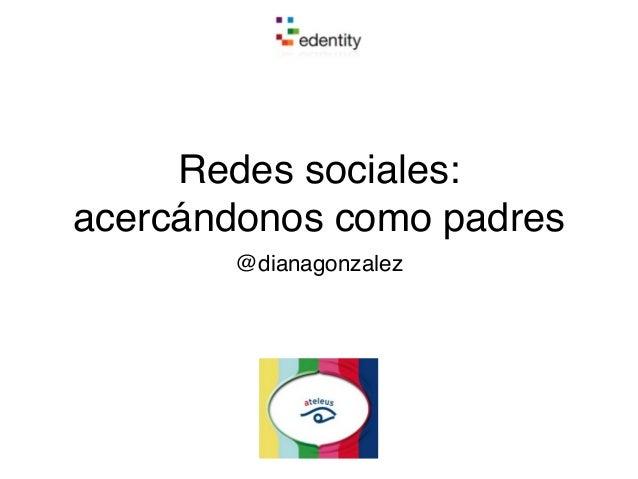 Redes sociales: acercándonos como padres @dianagonzalez